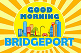 Good Morning Bridgeport.